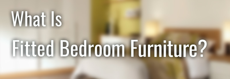 What Is Fitted Bedroom Furniture?